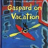 Gaspard on Vacation (Misadventures of Gaspard and Lisa)