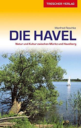 Reiseführer Havel: Natur und Kultur zwischen Müritz und Havelberg (Trescher-Reiseführer)