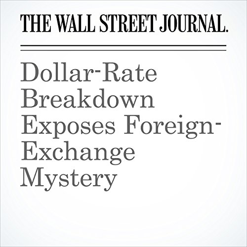 Dollar-Rate Breakdown Exposes Foreign-Exchange Mystery copertina