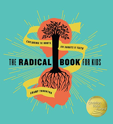 Radical Book for Kids, The: Exploring the Roots and Shoots of Faith