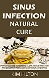 Sinus Infection Natural Cure: Powerful Home Remedies to Clear a Sinus Infection and Sinus Pain...