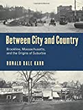 Between City and Country: Brookline, Massachusetts, and the Origins of Suburbia