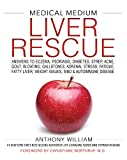 Medical Medium Liver Rescue: Answers to Eczema, Psoriasis, Diabetes, Strep, Acne, Gout, Bloating,...