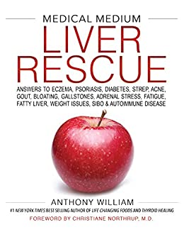 Medical Medium Liver Rescue: Answers to Eczema, Psoriasis, Diabetes, Strep, Acne, Gout, Bloating, Gallstones, Adrenal Stress, Fatigue, Fatty Liver, Weight Issues, SIBO & Autoimmune Disease by [Anthony William]