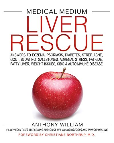Medical Medium Liver Rescue: Answers to Eczema, Psoriasis, Diabetes, Strep, Acne,...