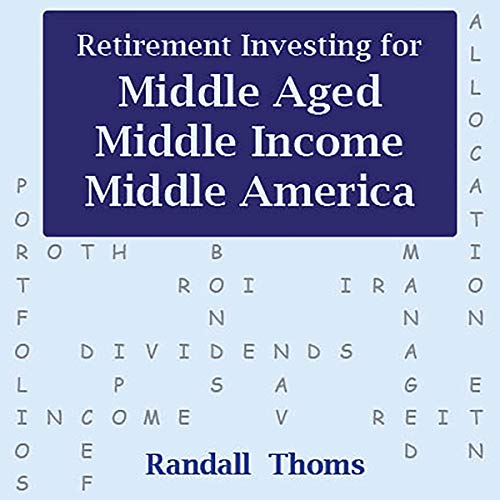 Retirement Investing for Middle-Aged, Middle Income, Middle America audiobook cover art