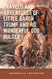 Travels and Adventures of Little Baron Trump and His Wonderful Dog Bulger -classic edition: with original Illustrations-dog and boy (English Edition)