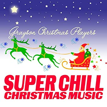 Super Chill Christmas Music