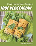 OMG! 1001 Homemade Vegetarian Recipes: A Must-have Homemade Vegetarian Cookbook for Everyone