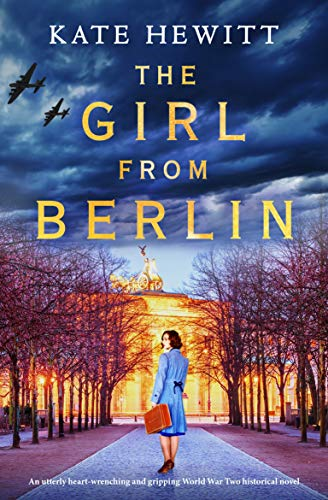 The Girl from Berlin: An utterly heart-wrenching and gripping World War Two historical novel by [Kate Hewitt]