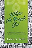 Where the People Go: Community, Generosity, and the Story of Everence