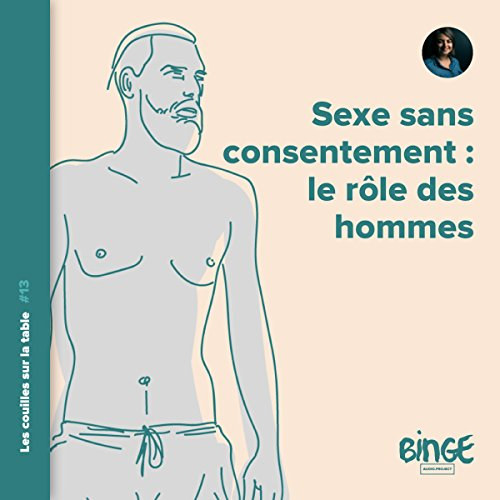 Couverture de Sexe sans consentement. Le rôle des hommes