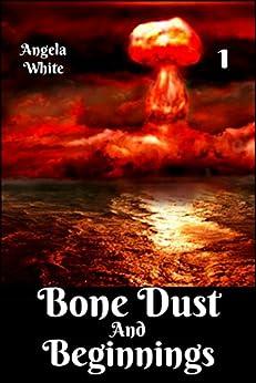 Bone Dust and Beginnings (Alexa's Travels Book 1) by [Angela White, Daryn Malof]
