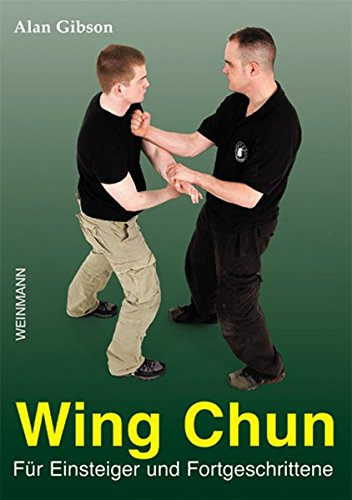 Wing Chun: ... für Einsteiger und Fortgeschrittene!