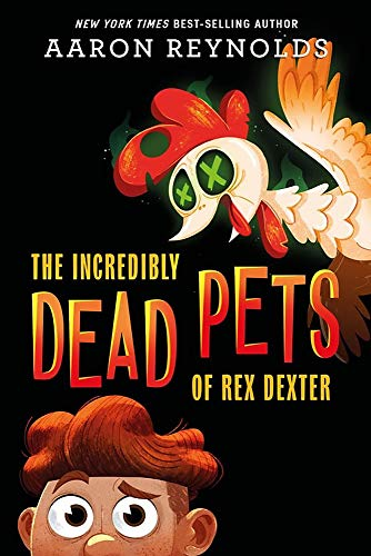 The Incredibly Dead Pets of Rex Dexter (The Incredibly Dead Pets of Rex Dexter (1))
