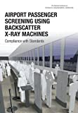 Airport Passenger Screening Using Backscatter X-Ray Machines: Compliance with Standards