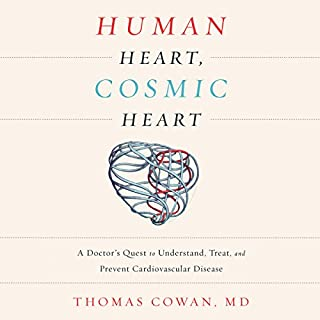Human Heart, Cosmic Heart     A Doctor's Quest to Understand, Treat, and Prevent Cardiovascular Disease              Auteur(s):                                                                                                                                 Dr. Thomas Cowan                               Narrateur(s):                                                                                                                                 David Drummond                      Durée: 4 h et 18 min     Pas de évaluations     Au global 0,0