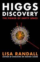 Higgs Discovery: The Power of Empty Space by Lisa Randall(1905-07-04)