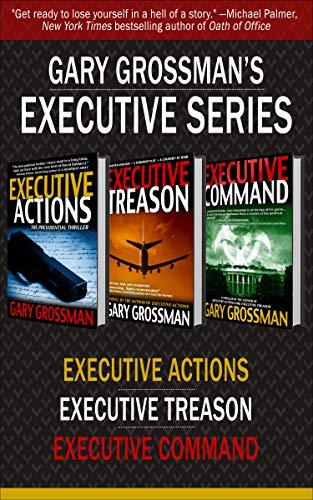 Gary Grossman's Executive Series: Executive Actions, Executive Treason, and Executive Command (The Executive Series) (English Edition)