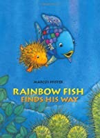 Rainbow Fish Finds His Way by Marcus Pfister(2006-08-24)