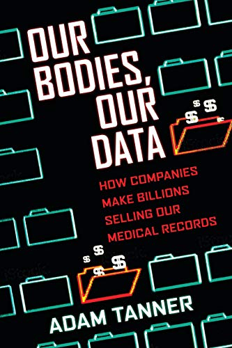 Download Our Bodies, Our Data: How Companies Make Billions Selling Our Medical Records 0807033340