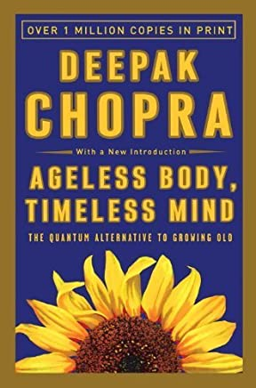 Ageless Body, Timeless Mind: The Quantum Alternative to Growing Old by Deepak Chopra(1994-12-27)