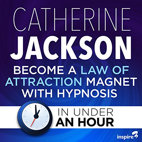 Become a Law of Attraction Magnet with Hypnosis - in Under an Hour cover art