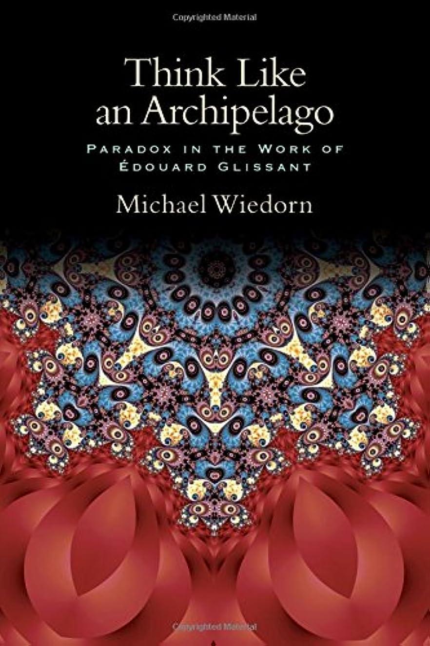 砦食物ベリーThink Like an Archipelago: Paradox in the Work of Edouard Glissant (Suny Series: Philosophy and Race)