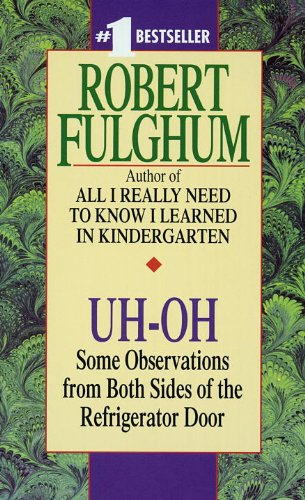 Uh-Oh: Some Observations from Both Sides of the Refrigerator Door (English Edition)