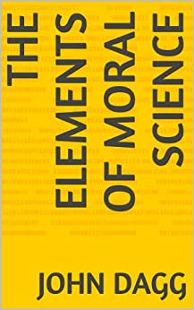 [John Dagg]のThe Elements Of Moral Science (English Edition)