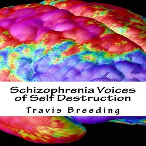 Schizophrenia Voices of Self Destruction Audiobook By Travis Breeding cover art