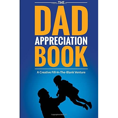The Dad Appreciation Book: A Creative Fill-In-The-Blank ...