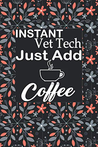 Instant Vet Tech Just Add Coffee: Vet Tech Blank Lined Notebook Journal Gift for women