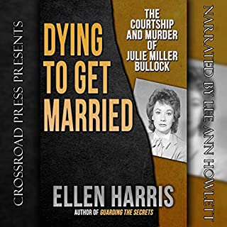 Dying to Get Married     The Courtship and Murder of Julie Miller Bulloch              By:                                                                                                                                 Ellen Harris                               Narrated by:                                                                                                                                 Lee Ann Howlett                      Length: 9 hrs and 27 mins     45 ratings     Overall 4.0