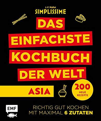 Simplissime – Das einfachste Kochbuch der Welt: Asiatische Küche: 200 neue Rezepte – Richtig gut kochen mit maximal 6 Zutaten