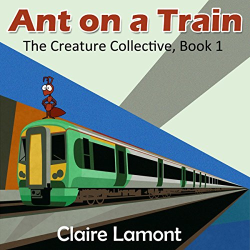 Ant on a Train Audiobook By Claire Lamont cover art