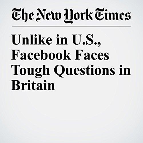 Unlike in U.S., Facebook Faces Tough Questions in Britain copertina
