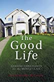 The Good Life: Genuine Christianity for the Middle Class (Christian Practice of Everyday Life)