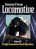 Running a Steam Locomotive Volume 3: Freight Locomotive Road Operation