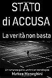 Stato di accusa: La verità non basta (romanzo giallo, indagine criminale, thriller poliziesco italiano)