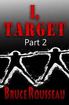 I, Target (Part 2) by [Bruce Rousseau]