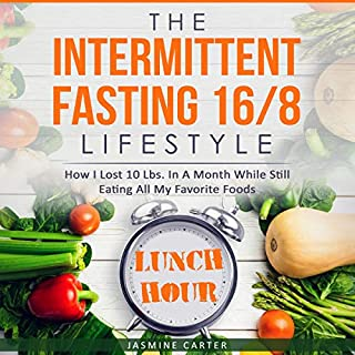 The Intermittent Fasting 16/8 Lifestyle     How I Lost 10 Lbs. in a Month While Still Eating All My Favorite Foods              By:                                                                                                                                 Jasmine Carter                               Narrated by:                                                                                                                                 Melissa Chambers                      Length: 3 hrs and 6 mins     25 ratings     Overall 5.0