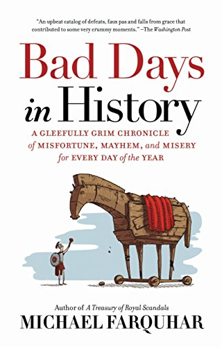 Compare Textbook Prices for Bad Days in History: A Gleefully Grim Chronicle of Misfortune, Mayhem, and Misery for Every Day of the Year Reprint Edition ISBN 9781426218071 by Farquhar, Michael
