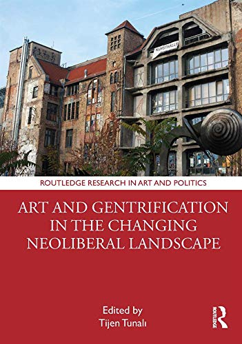 Art and Gentrification in the Changing Neoliberal Landscape (Routledge Research in Art and Politics) (English Edition)