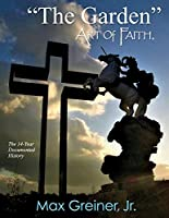 The Garden Art of Faith: The 14-year Documented History