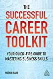 The Successful Career Toolkit: Your Quick Fire Guide to Mastering Business Skills (English Edition)