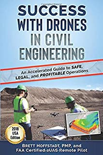 Success with Drones in Civil Engineering: An Accelerated Guide to Safe, Legal, and Profitable Operations (United States)