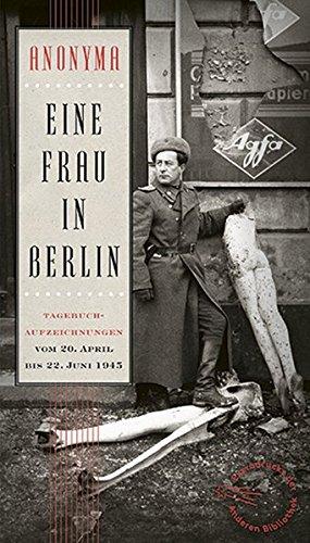 Eine Frau in Berlin: Tagebuchaufzeichnungen vom 20. April bis 22. Juni 1945 (Extradrucke der Anderen Bibliothek, Band 10)