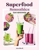 Superfood Smoothies zum Abnehmen: Das große Superfood Smoothie Buch mit bunten Smoothie Rezepten sowie allem wissenswerten zu Superfoods & Smoothies....