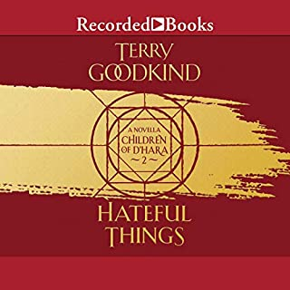 Hateful Things     Children of D'Hara, Book 2              By:                                                                                                                                 Terry Goodkind                           Length: 3 hrs and 47 mins     Not rated yet     Overall 0.0